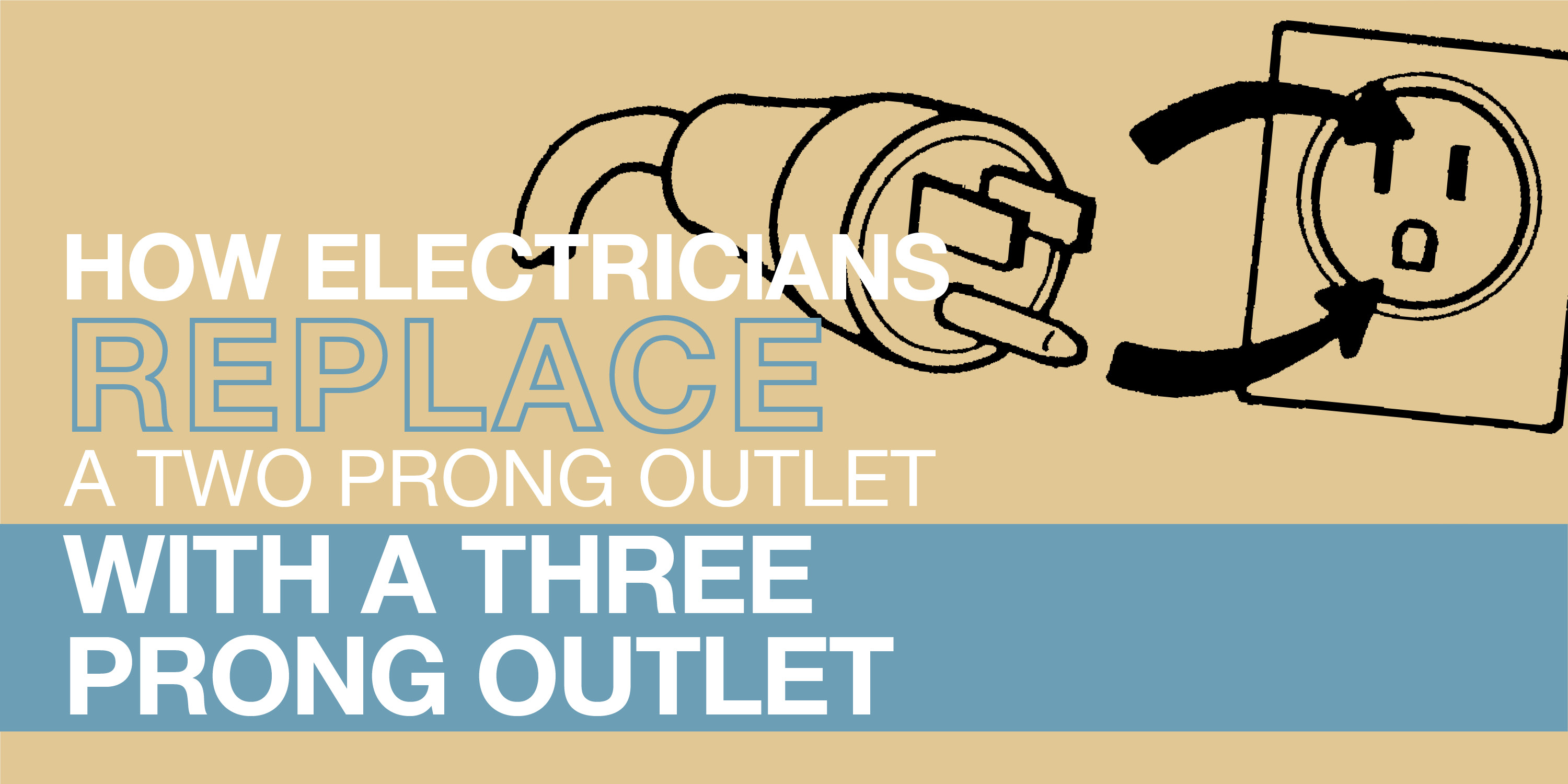 How Electricians Replace a Two Prong Outlet with a Three Prong Outlet